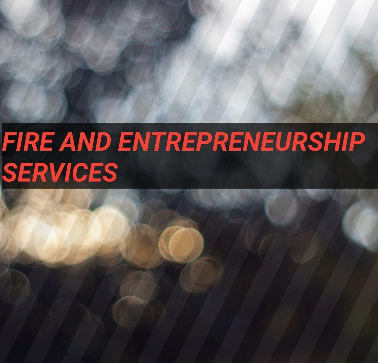 Fire and Entrepreneurship Services